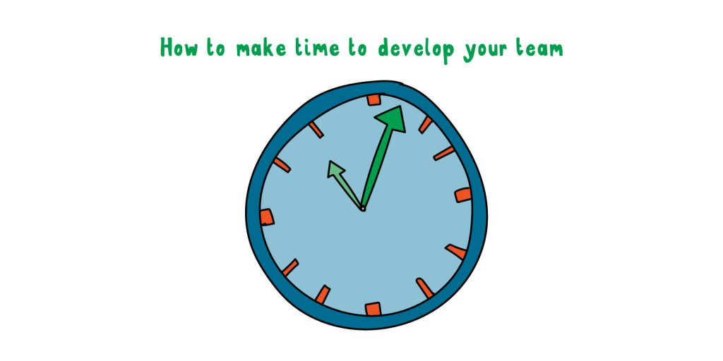 How to make time to develop your team