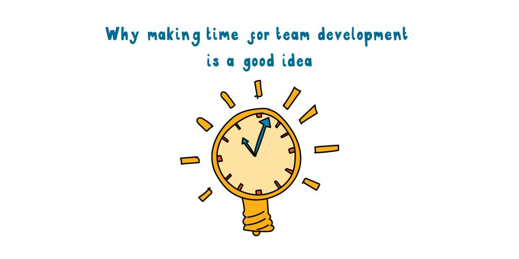 Why making time for team development is a good idea