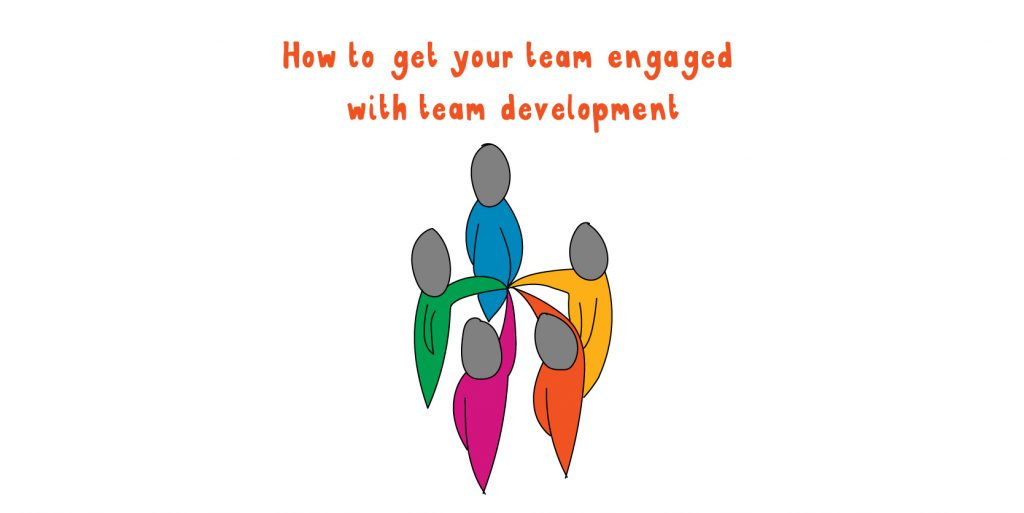 How to get your team engaged with team development