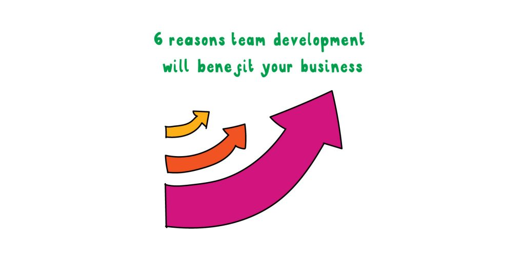 6 reasons team development will benefit your business